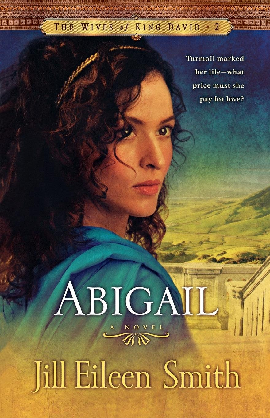 Abigail A Novel The Wives Of King David Jill Eileen Smith 9780800733216 Amazon Books