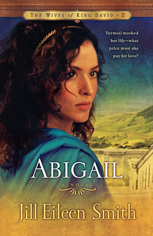 Abigail: A Novel (The Wives of King David): Jill Eileen Smith:  9780800733216: Amazon.com: Books