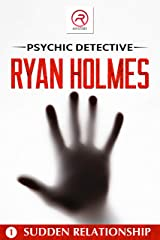 Psychic Detective Ryan Holmes: Sudden Relationship (Book 1) Kindle Edition