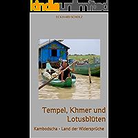 Tempel, Khmer und Lotusblüten: Kambodscha - Land der Widersprüche