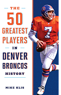Amazon 100 things broncos fans should know amp do before the 50 greatest players in denver broncos history fandeluxe PDF