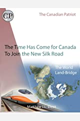 The Time Has Come for Canada to Join the New Silk Road: A Blueprint for the 21st Century (Canadian Patriot Book 1) Kindle Edition