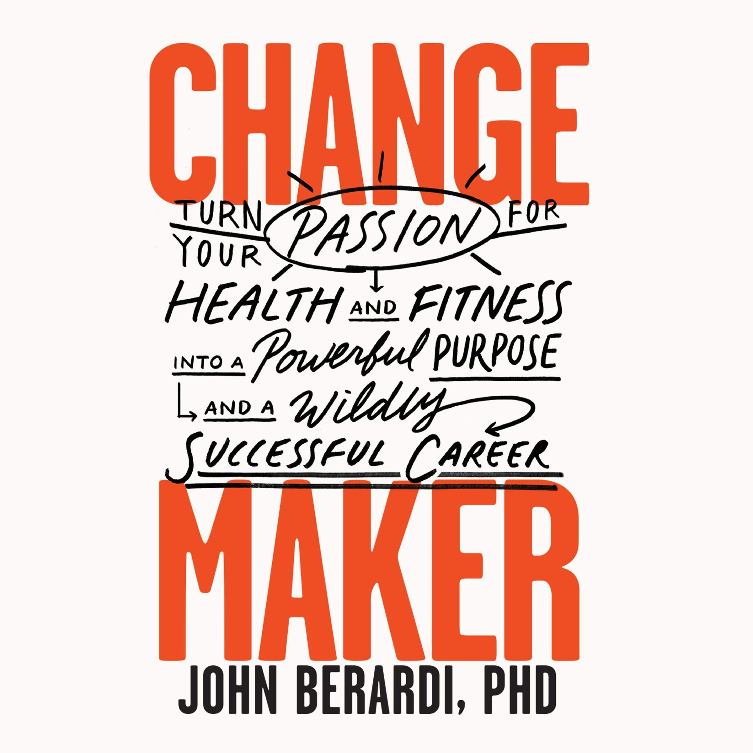 Change Maker  Turn Your Passion For Health And Fitness Into A Powerful Purpose And A Wildly Successful Career