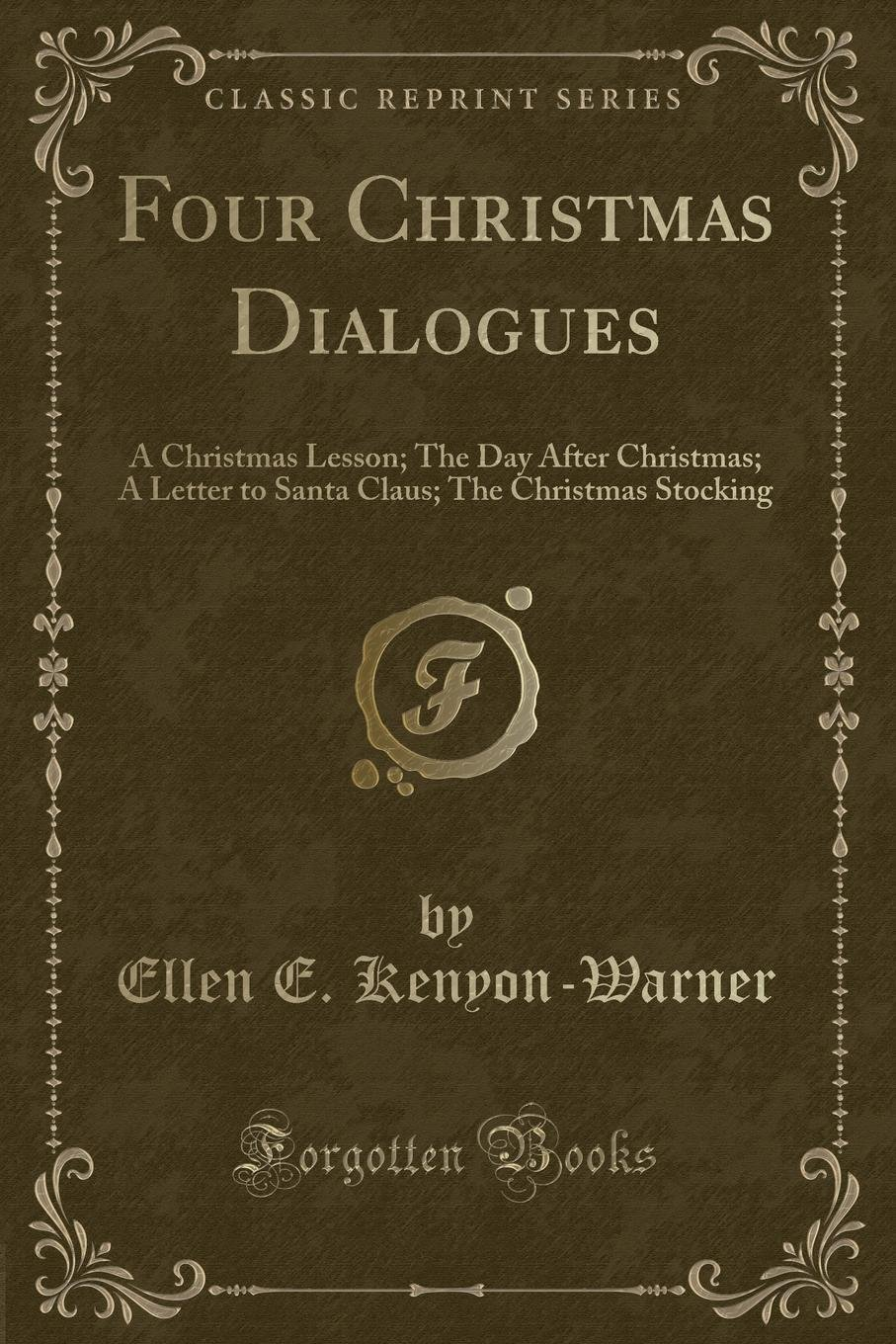 four christmas dialogues a christmas lesson the day after christmas a letter to santa claus the christmas stocking classic reprint ellen e