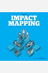 Impact Mapping: Making a big impact with software products and projects Kindle Edition