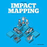 Impact Mapping: Making a big impact with software products and projects