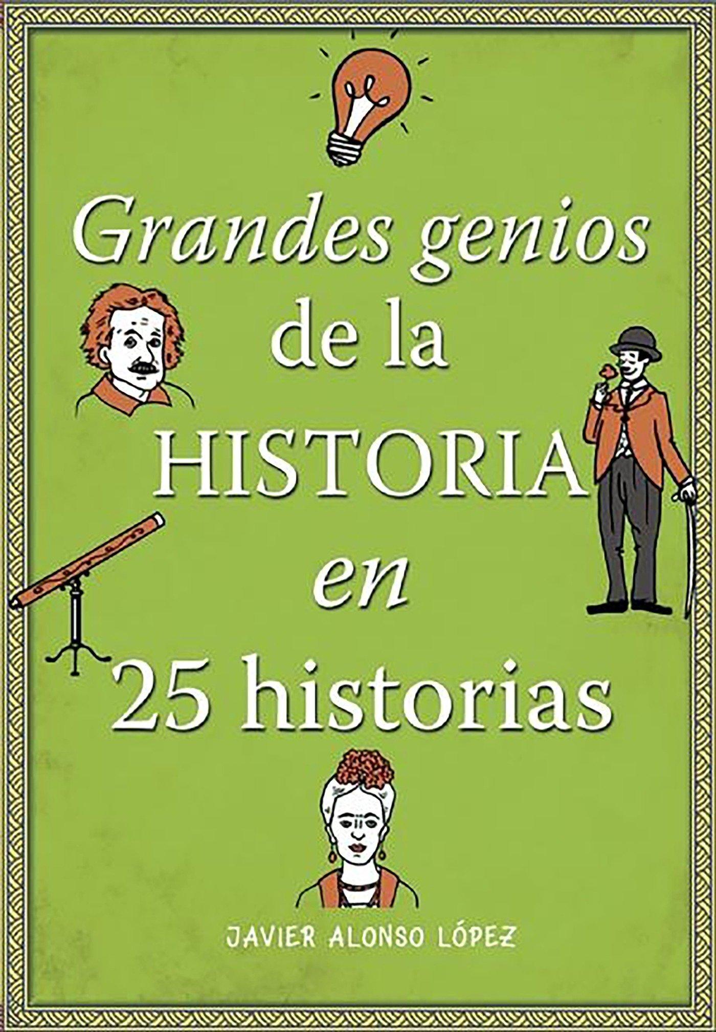 Grandes genios de la historia en 25 historias No ficción ilustrados: Amazon.es: Alonso López, Javier: Libros