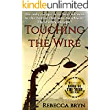 TOUCHING THE WIRE: Auschwitz1944: A Jewish nurse steps from a cattle wagon into the heart of a young doctor, but can he save