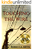 TOUCHING THE WIRE: Auschwitz1944: A Jewish nurse steps from a cattle wagon into the heart of a young doctor, but can he save her?