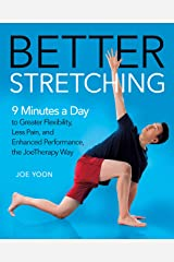 Better Stretching: 9 Minutes a Day to Greater Flexibility, Less Pain, and Enhanced Performance, the JoeTherapy Way Kindle Edition