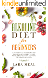 Alkaline diet for beginners: A nutritional guide for rapid weight loss, understand pH with alkaline foods, enjoying the health benefits