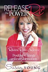 Release the Power of Re3: Review, Redo & Renew for Positive Change & Transformation Kindle Edition