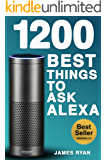 Alexa: 1200 Best Things To Ask Alexa - The Top Alexa Questions You Wish You Knew: (FREE: Download Inside)