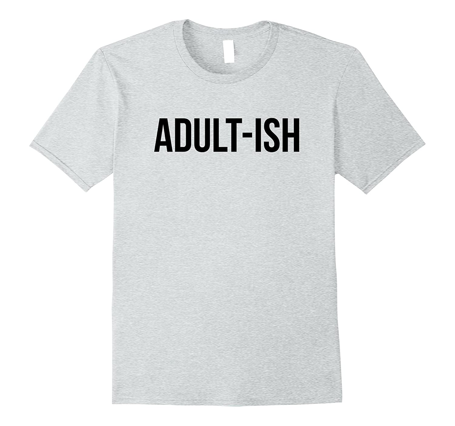 Adult-ish shirt Funny adultish Grown up-T-Shirt
