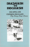FROM BRAINWASH TO HOGWASH ESCAPING AND EXPOSING POLYGAMY: Exposing Polygamy (Revised and updated second edition)