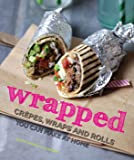 Wrapped: Crepes, Wraps and Rolls You Can Make at Home