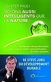 Soyons aussi intelligents que la nature ! 12 initiatives révolutionnaires pour sauver notre consommation ... et notre planète (EDITIONS DE L'O)