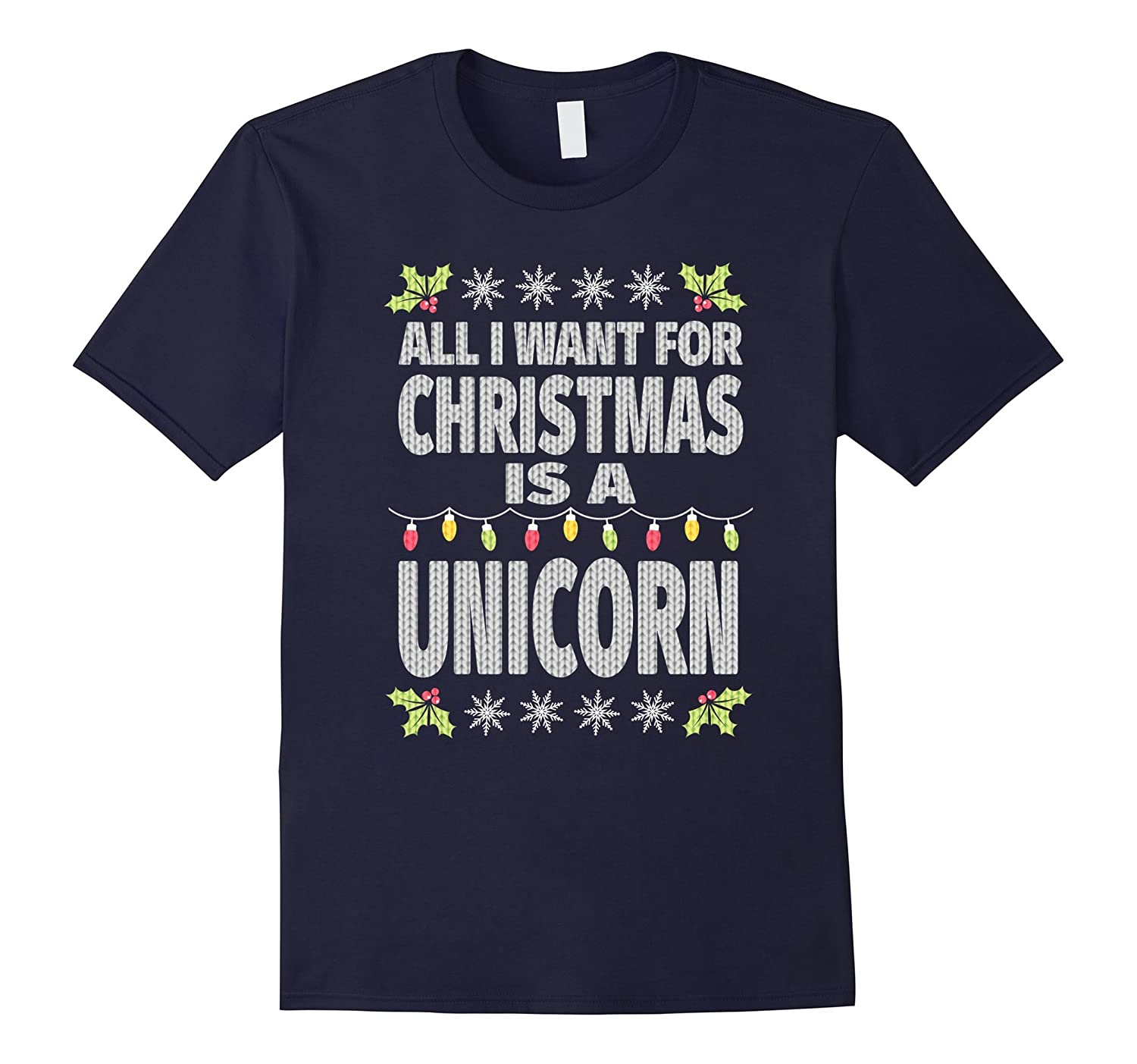 All I Want For Christmas Is A Unicorn Funny Ugly T-Shirt-Art