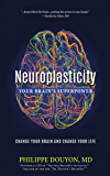 Neuroplasticity: Your Brain's Superpower: Change Your Brain and Change Your Life