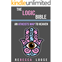 THE LOGIC BIBLE: An Atheist's Map to Heaven