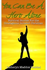 You Can Be A Hero Alone: Survival Stories for the Isolated Christian Kindle Edition