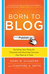 Born to Blog: Building Your Blog for Personal and Business Success One Post at a Time Kindle Edition