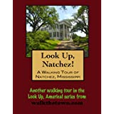 A Walking Tour of Natchez, Mississippi (Look Up, America! Series)