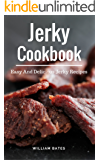 Jerky Cookbook: Easy And Delicious Jerky Recipes (Dehydrator Recipes Book 1)
