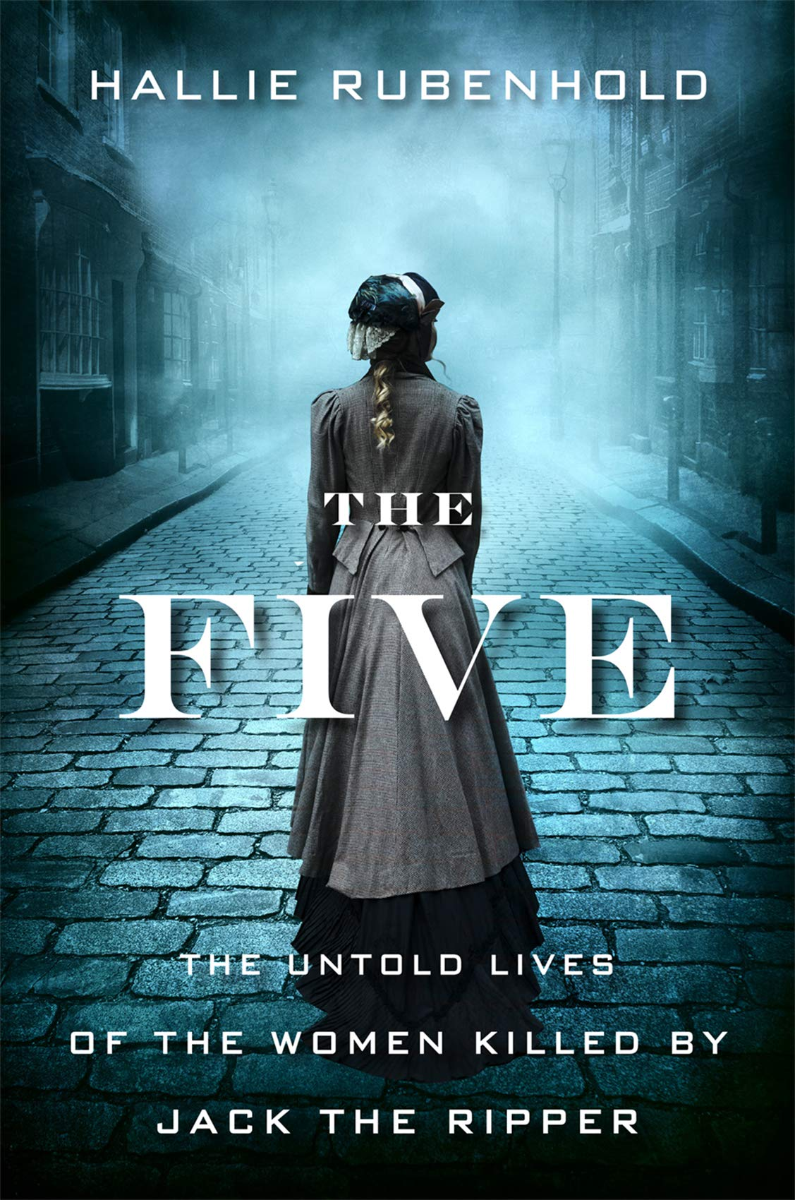 The Five: The Untold Lives of the Women Killed by Jack the Ripper: Rubenhold,  Hallie: 9781328663818: Books - Amazon.ca