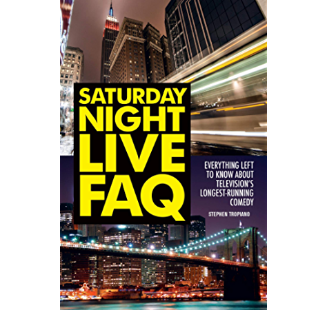 Saturday Night Live Faq Everything Left To Know About Television S Longest Running Comedy Kindle Edition By Tropiano Stephen Arts Photography Kindle Ebooks Amazon Com