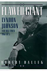 Flawed Giant: Lyndon Johnson and His Times, 1961-1973 Kindle Edition