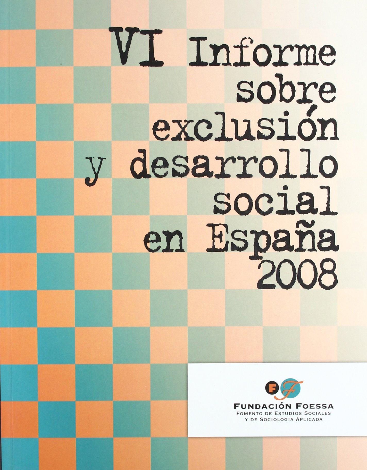 VI Informe sobre exclusión y desarrollo social en España 2008 FOESSA.Colección informes sociológicos: Amazon.es: VV.AA.: Libros