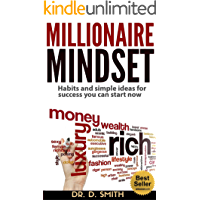 MILLIONAIRE MINDSET: HABITS AND SIMPLE IDEAS FOR SUCCESS YOU CAN START NOW: EASY PROVEN METHODS TO ROCKET YOU INTO…