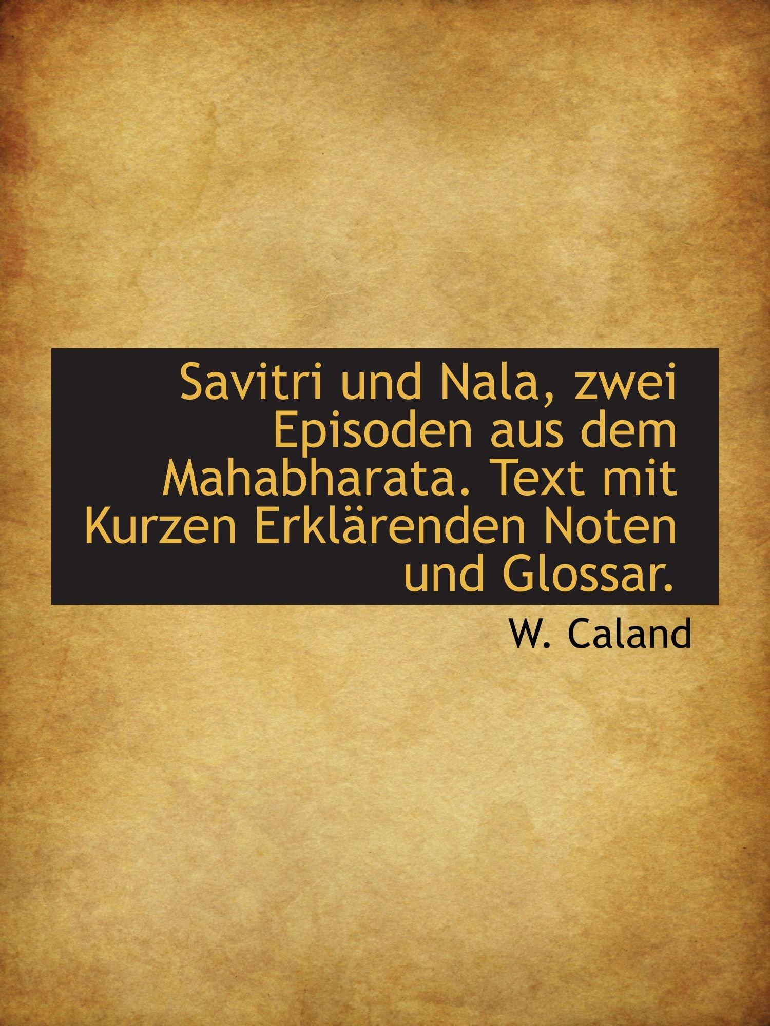 Download Savitri und Nala, zwei Episoden aus dem Mahabharata. Text mit Kurzen Erklärenden Noten und Glossar. (German Edition) pdf