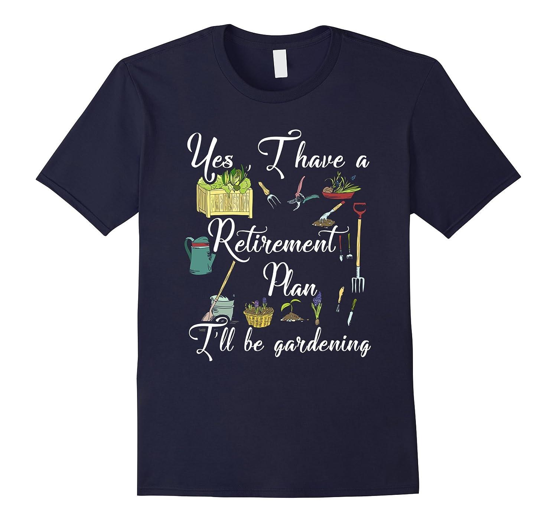 Retirement Plan Ill Be Gardening Funny Gardener Gift Shirt-TJ