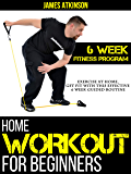 Home Workout For Beginners: Exercise At Home, Get Fit With This Effective 6 Week Guided Routine (Home Workout & Weight…