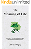 The Meaning of Life: One man's journey and discovery of life's most important question