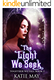 The Light We Seek (Together We Fall Book 2)