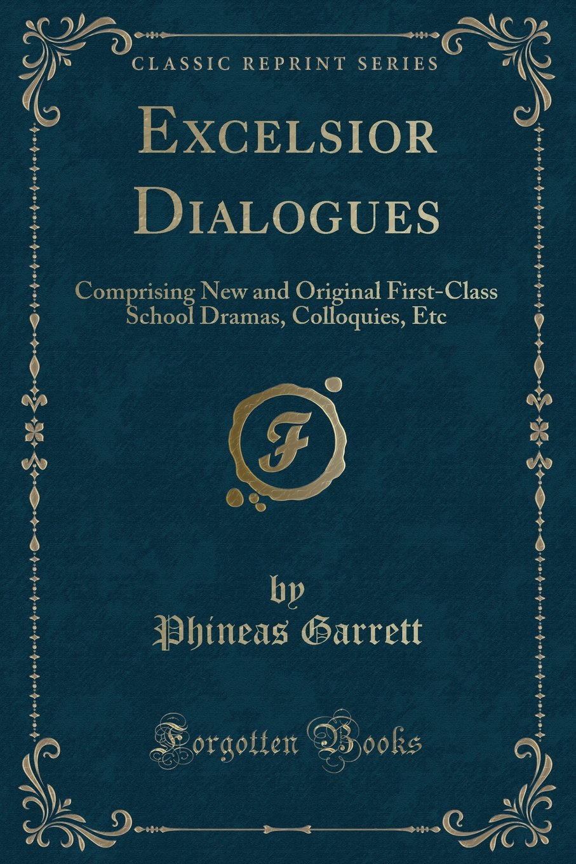 Download Excelsior Dialogues: Comprising New and Original First-Class School Dramas, Colloquies, Etc (Classic Reprint) pdf