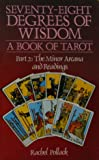 78 Degrees Of Wisdom: Part 2: The Minor Arcana and Readings (Seventy-Eight Degrees of Wisdom): A Book of Tarot (Volume 2…