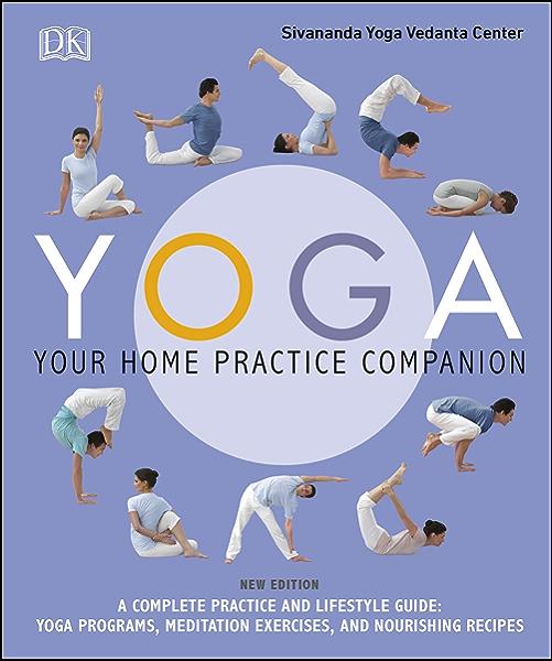 Yoga Your Home Practice Companion Kindle Edition By Sivananda Yoga Vedanta Centre Health Fitness Dieting Kindle Ebooks Amazon Com