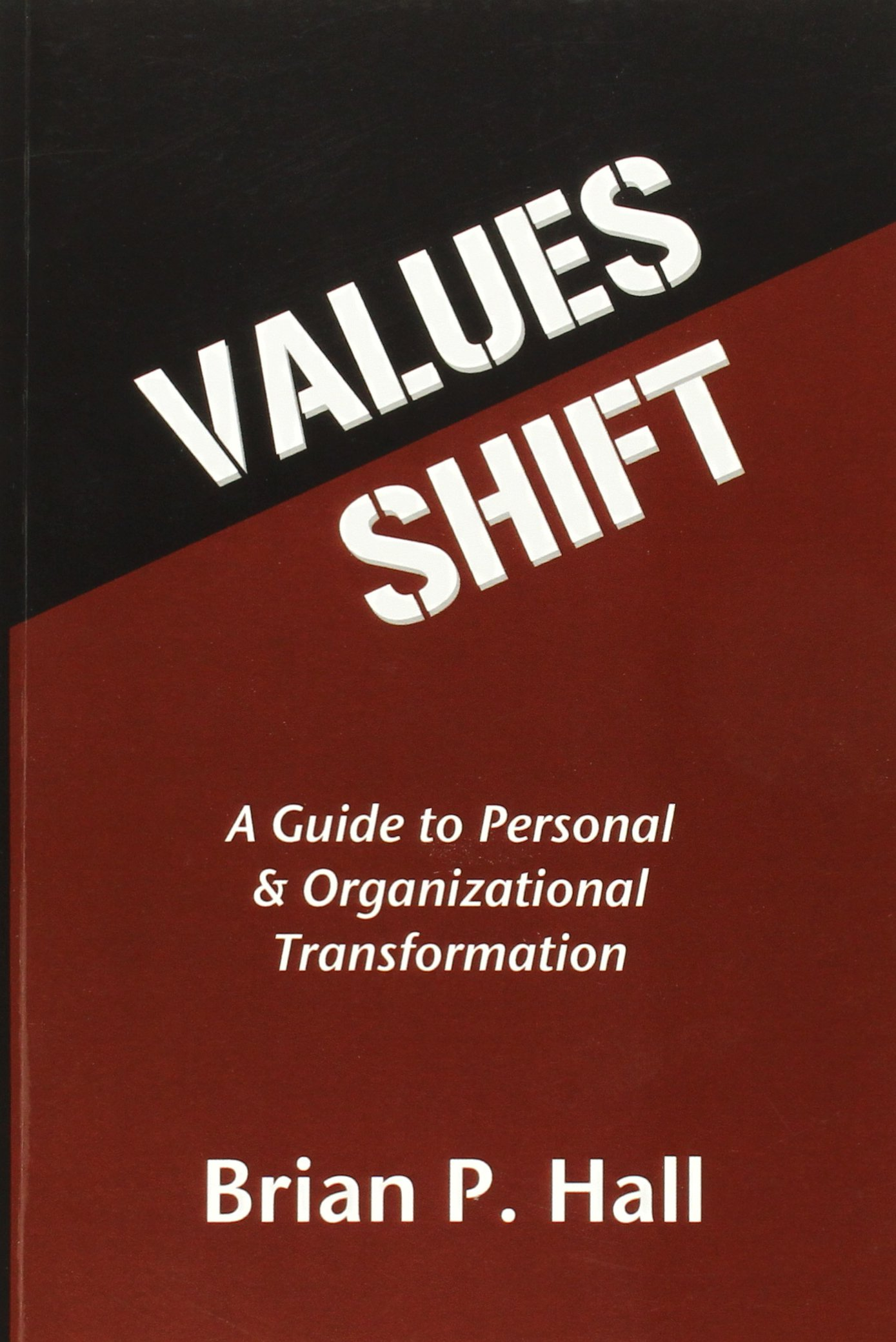 Values Shift A Guide to Personal and Organizational Transformation