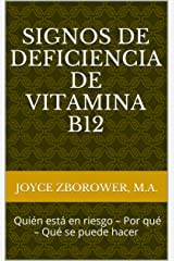 Signos de  Deficiencia de Vitamina B12 --  Quién está en riesgo – Por qué – Qué se puede hacer (Spanish Food and Nutrition Series) (Spanish Edition)