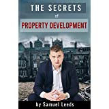 The Secrets of Property Development: How to Make Six Figure Profits Every Time You Do a Property Deal