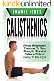 CALISTHENICS: Simple Bodyweight Exercises to Gain Strength, Size and Balance Without Going To The Gym (calisthenics, calisthenics women, calisthenics 2.0, ... build muscle, bodyweight) (English Edition)