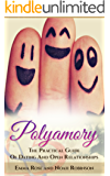 Polyamory: The Practical Guide Of Dating And Open Relationships (More than two, Non-monogamous, Polyamory relationships)