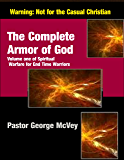 The Complete Armor of God (Spiritual Warfare for End Time Warriors Book 1)