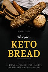 Keto Bread Recipes: 30 Easy, Healthy and Super Delicious Low-Carb Ketogenic Bread Recipes Kindle Edition