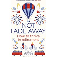 Not Fade Away: How to Thrive in Retirement