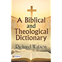 A Biblical and Theological Dictionary (English Edition)
